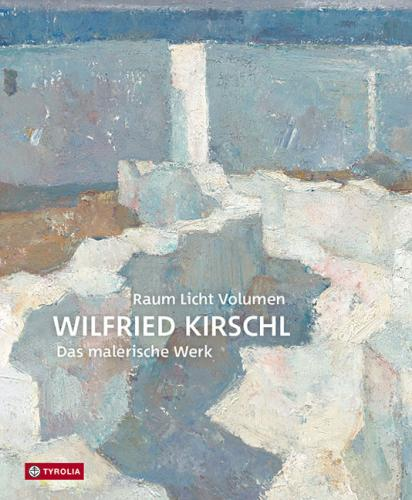 RAUM LICHT VOLUMEN. Wilfried Kirschl - Das malerische Werk.